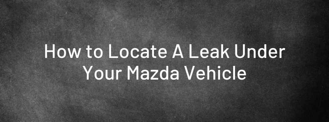 "Chalkboard background with white ""How to Locate A Leak Under Your Mazda Vehicle"" text"