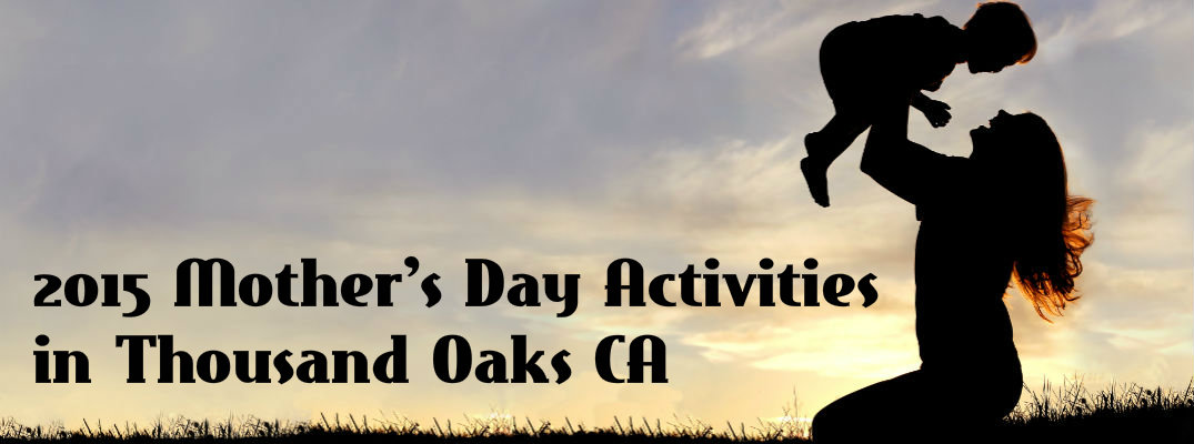 2015 Mother S Day Activities Thousand Oaks Ca
