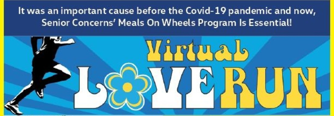 The banner image for the Virtual Love run with a caption that reads: It was an important cause before the COVID-19 pandemic and now, the Citizens Concerns' Meals on Wheels Program is Essential!
