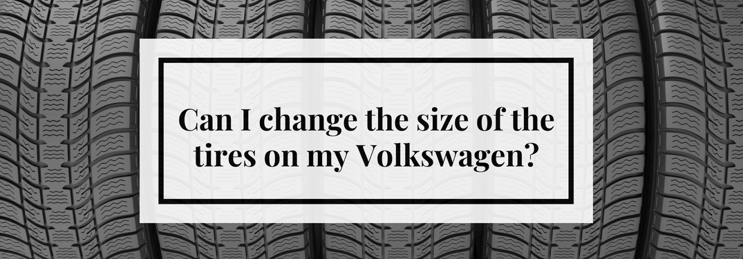 Can I Change the Size of the Tires on My Volkswagen Title and Five Tires