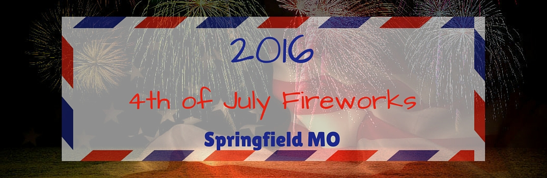 2016 4th of July Fireworks and Events Springfield MO