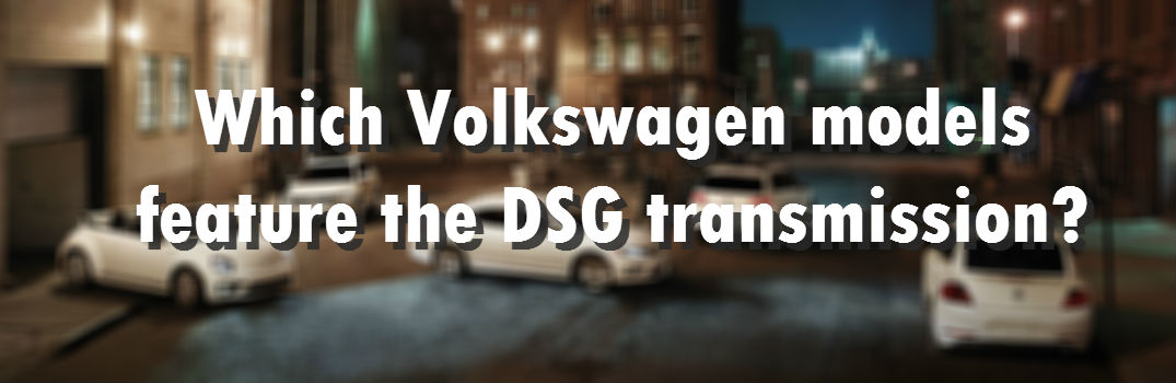 Which Volkswagen models feature the DSG transmission?