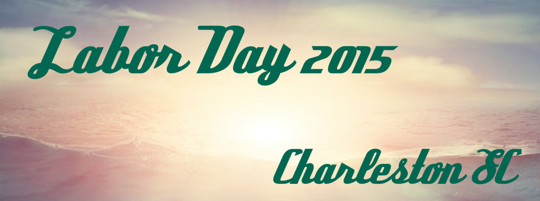 Things to Do for Labor Day Weekend 2015 Charleston SC