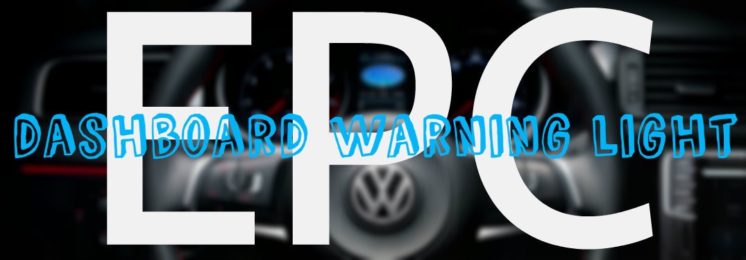 What Does Epc Stand For >> What is the EPC Light on my VW?