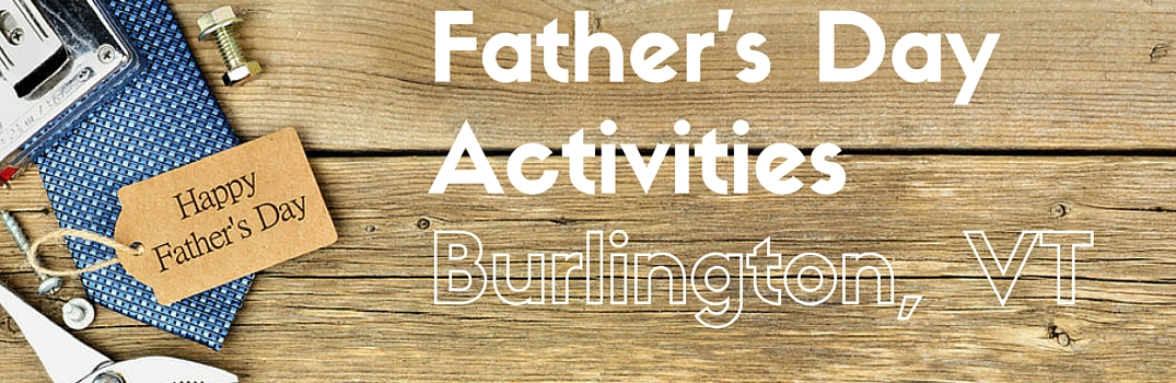 fathers day events and activities burlington VT