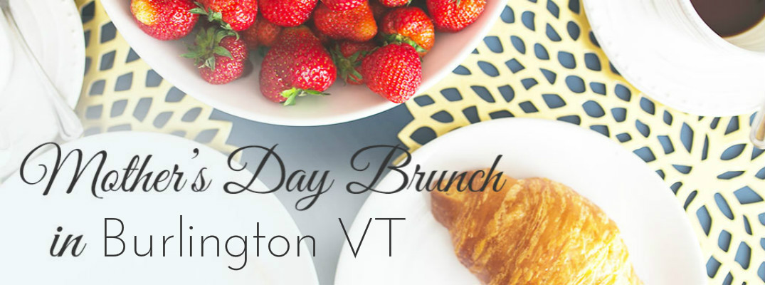 2017 Mother's Day Brunch in Burlington VT