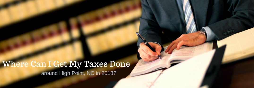 Where Can I Get My Taxes Done Near High Point, NC? 2018