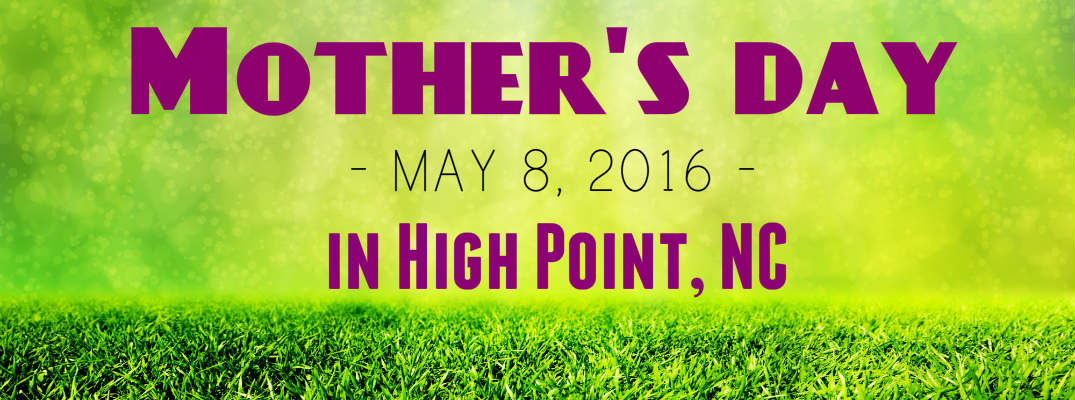 Mother's Day events in High Point, NC_b