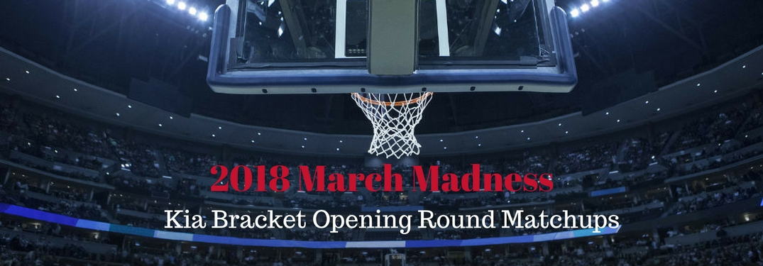 2018 March Madness Kia Bracket Opening Round Matchups, text on an image of a basketball hoop from behind