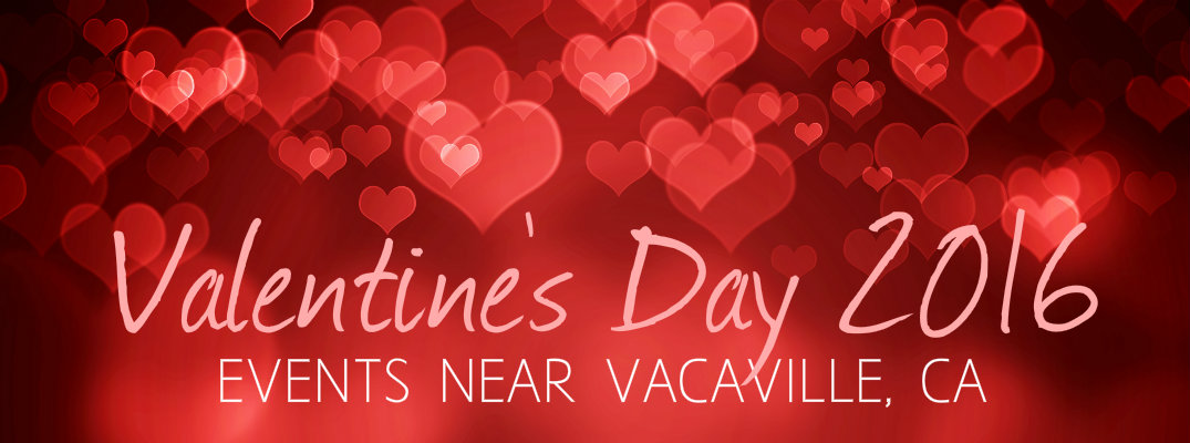 Valentine S Day Weekend 2016 Events Near Vacaville Ca