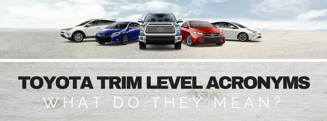 Toyota Fairfield Ca >> What do Toyota trim level acronyms mean?