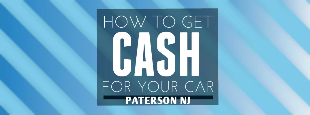 Get Cash for Your Car in Paterson NJ