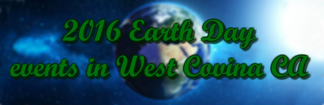 2016 Earth Day Events And Activities West Covina Ca