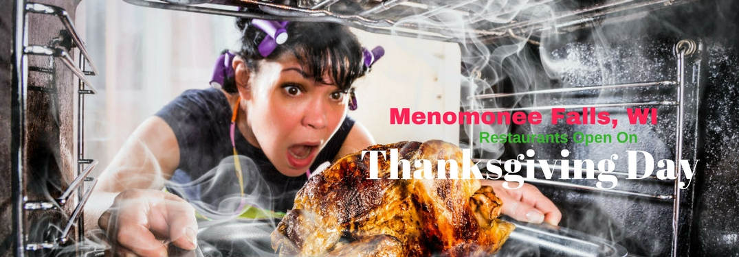 Menomonee Falls, WI Restaurants open on Thanksgiving, text on an image of a panicked woman pulled a turkey from the oven
