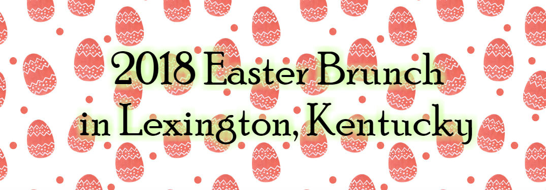 egg pattern with text over say 2018 easter brunch in lexington ky
