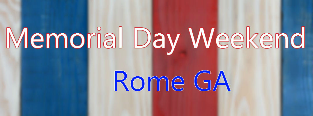 2016 memorial day weekend events in rome ga