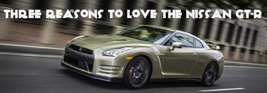 Three Reasons to Love the Nissan GT-R