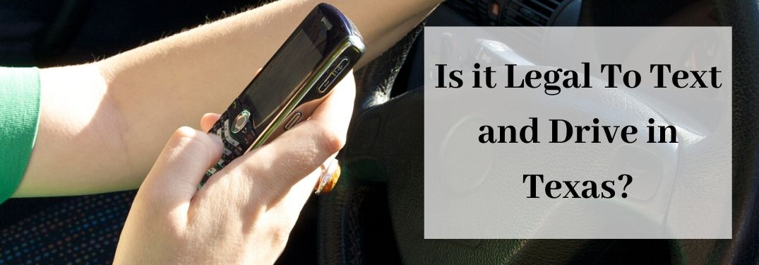Is it Illegal to Text and Drive in the State of Texas?