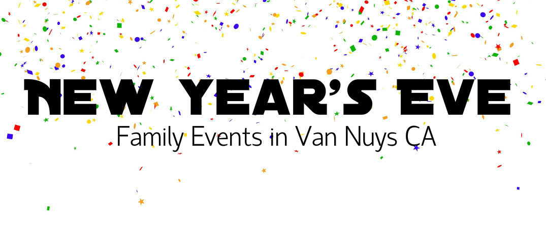 New Year's Eve events for families near Van Nuys CA