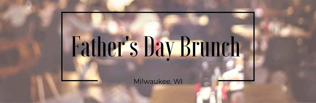 Father's Day Brunch in Milwaukee, WI