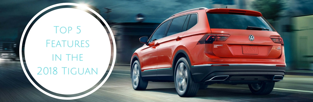 top 5 features in the 2018 vw tiguan