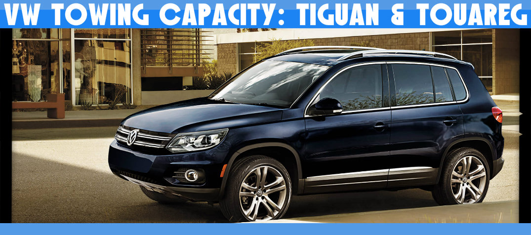 volkswagen tiguan and touareg towing how much can the vw tiguan tow