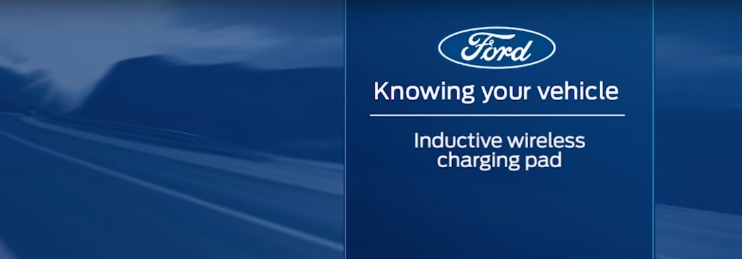 Ford Knowing Your Vehicle Inductive Wireless Charging Pad Title and a Highway