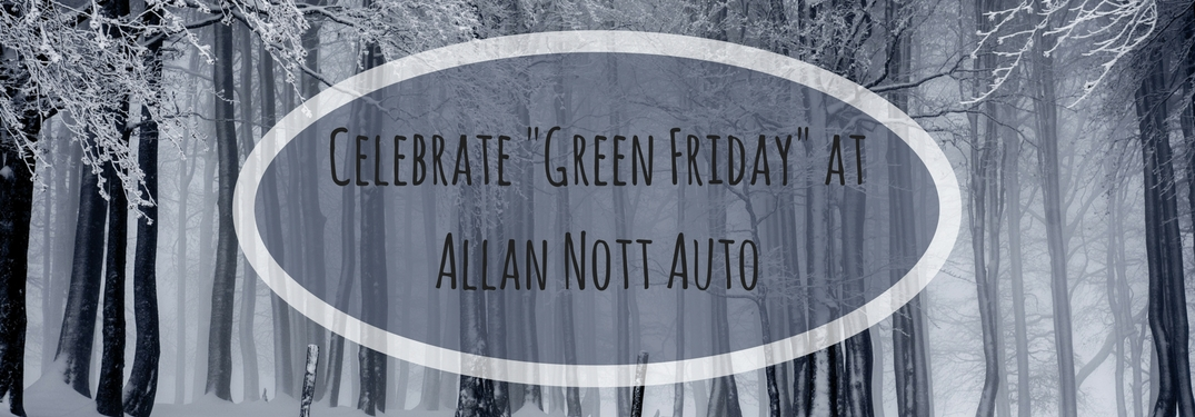 "Celebrate ""Green Friday"" at Allan Nott Auto!"