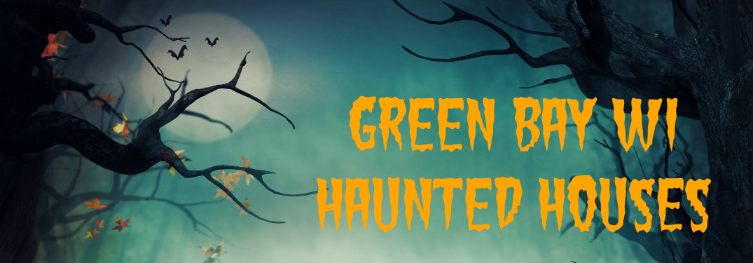 Best Haunted Houses in Green Bay WI