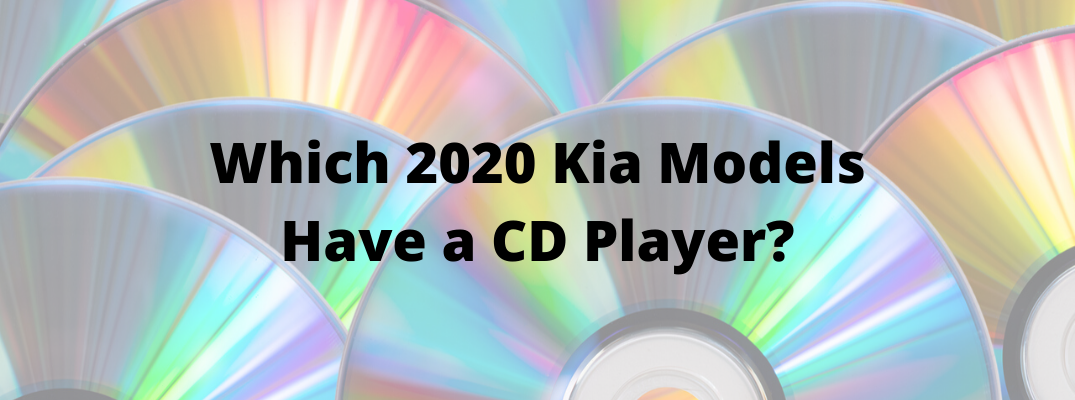 "Arrangement of CDs with ""Which 2020 Kia Models Have a CD Player?"" black text"