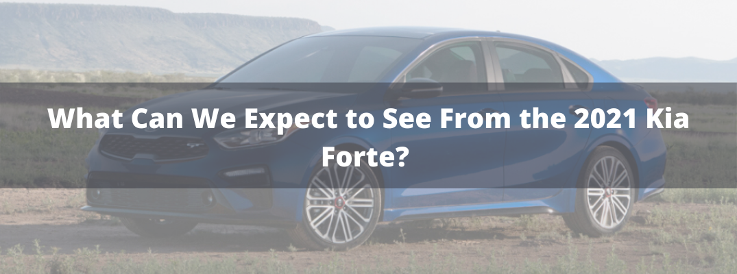 What Can We Expect to See From the 2021 Kia Forte?