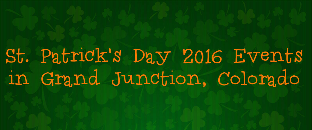 St. Patrick's Day 2016 Events in Grand Junction, CO