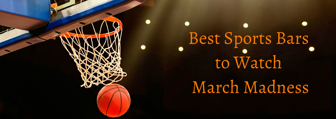 Best Sports Bars to Watch March Madness Title and Basketball Falling through a Hoop