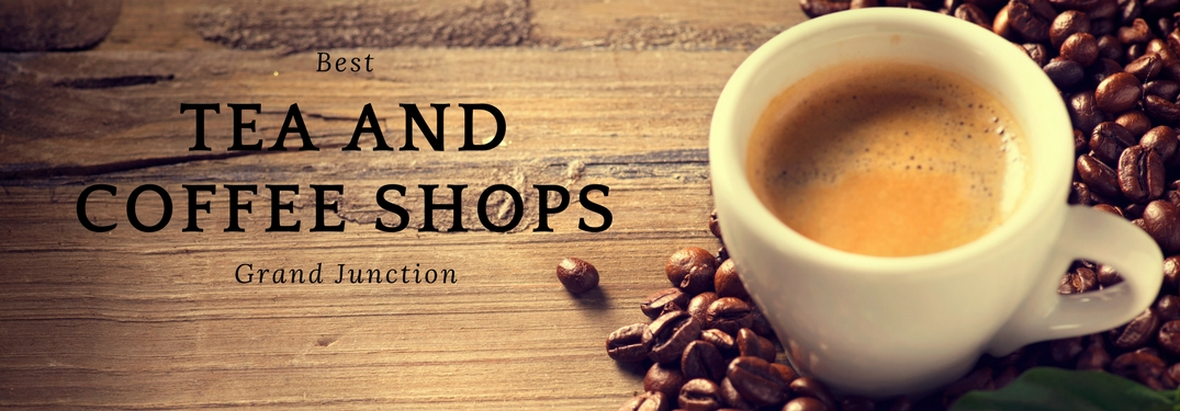 Best Tea and Coffee Shops in Grand Junction Title, Cup of Coffee and Coffee Beans