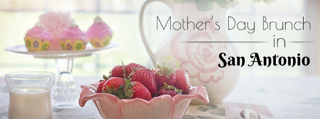 Where Can You Enjoy a Mother's Day Brunch in the San Antonio Area?
