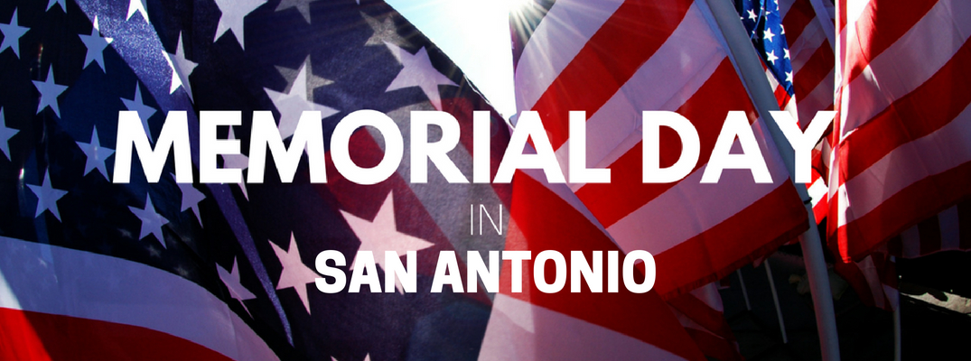 Things To Do for Memorial Day 2018 in the San Antonio Area