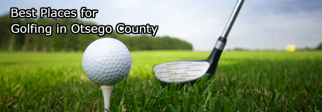 Best Places for Golfing near Otsego County