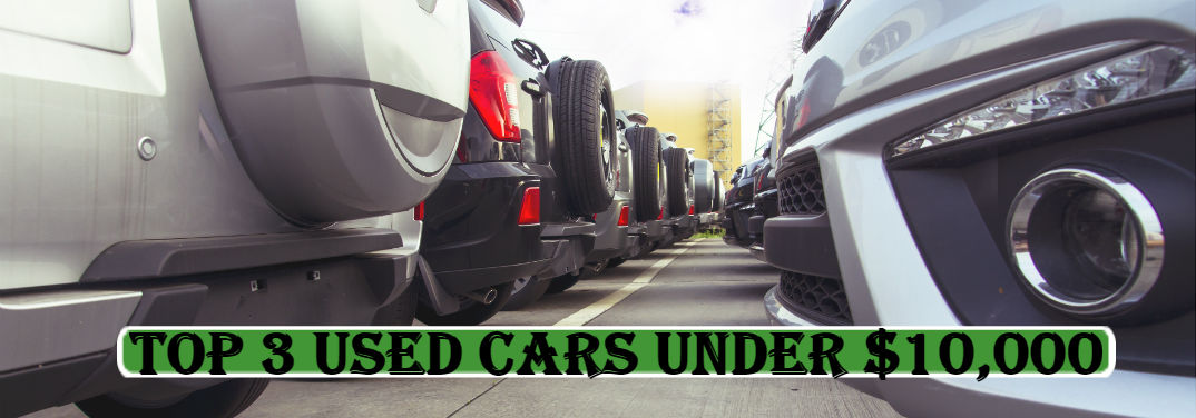 Top 3 Used Cars Under $10,000