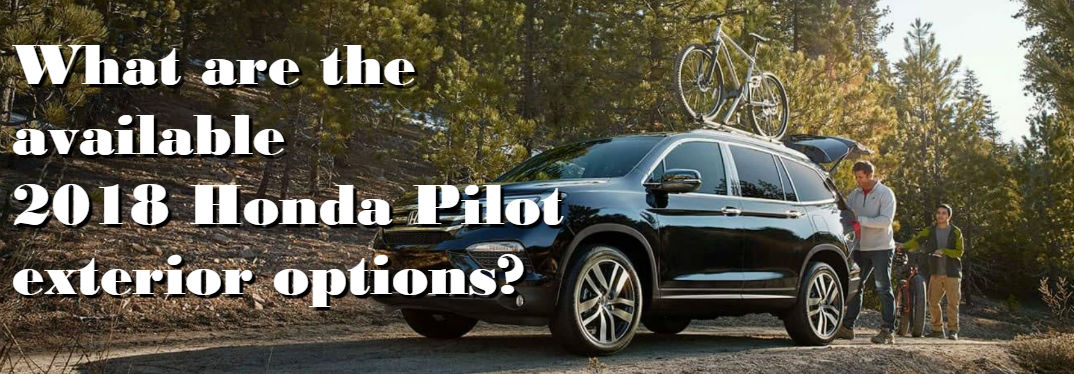 What are the available 2018 Honda Pilot exterior options?
