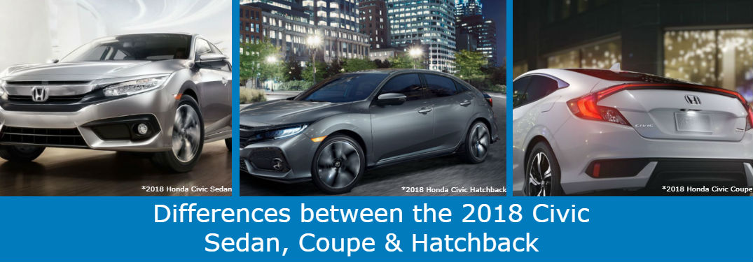 What are the differences between the 2018 Honda Civic Sedan, Coupe and Hatchback