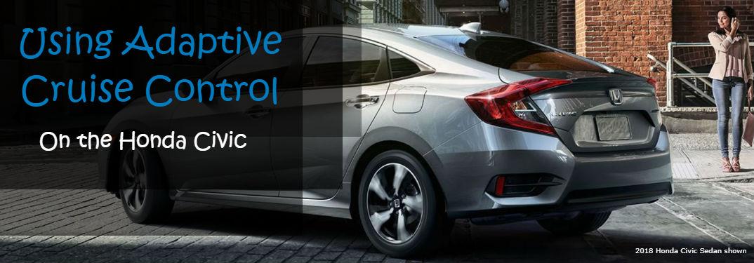 How do you use Adaptive Cruise Control on the Honda Civic?
