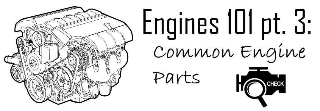 Engines 101 part 3: Common Engine Parts