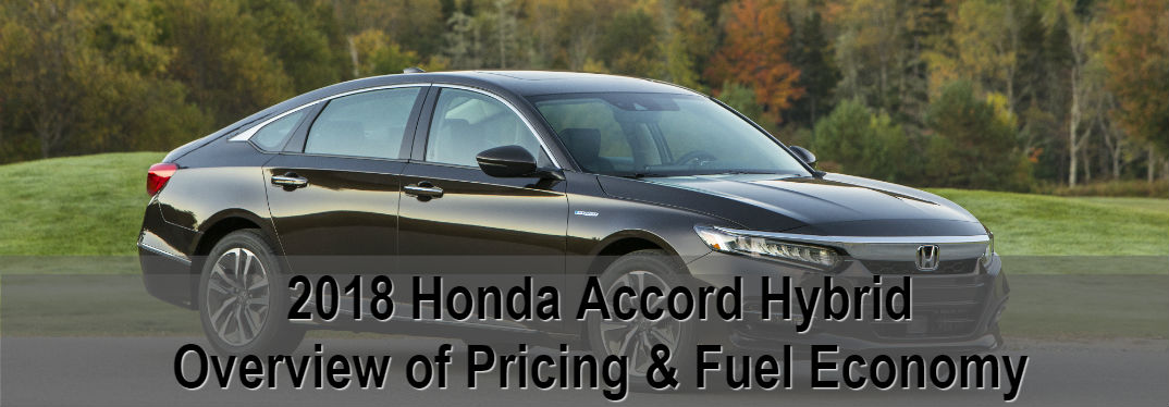 2018 Honda Accord Hybrid Overview of Pricing & Fuel Efficiency on image of Accord Hybrid with forest background