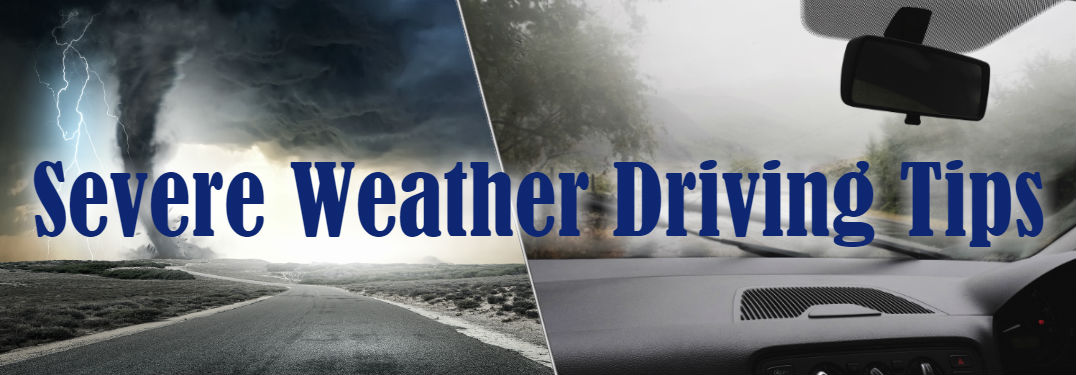 Severe Weather Driving Tips with images of driving in a storm and a tornado on a road