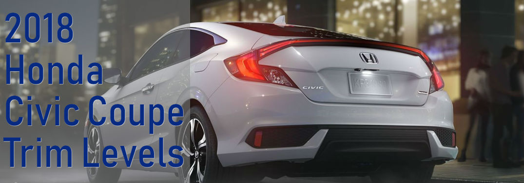 2018 Honda Civic Coupe trim level comparisons with image of a 2018 Honda Civic Coupe in White Orchid Pearl parked by a building in a city at night with text saying: 2018 Honda Civic Coupe Trim Levels""