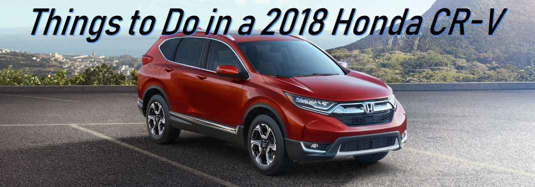 "Things to Do in a Honda CR-V with an image of a 2018 Honda CR-V parked in a parking lot near a rocky beach with text saying: ""Things to Do in a 2018 Honda CR-V"""