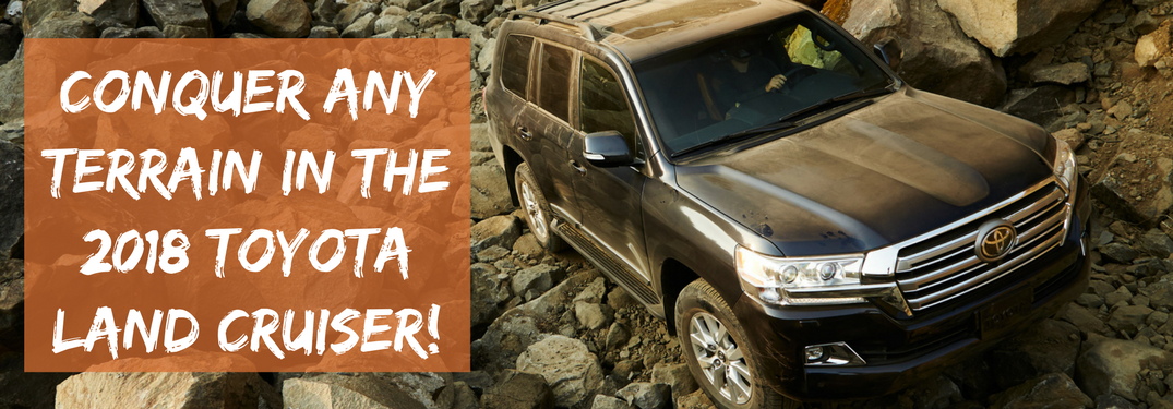 """2018 toyota land cruiser on rocky terrain with text """"conquer any terrain in the 2018 toyota land cruiser!"""""""