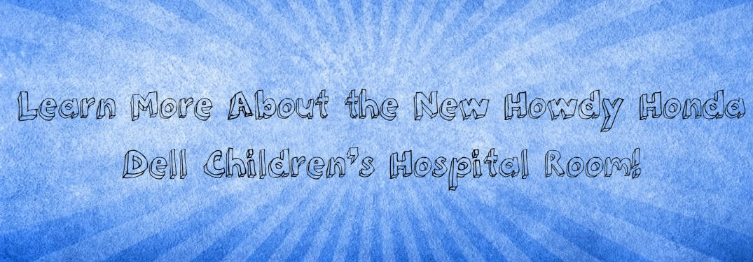 New Howdy Honda Dell Children's Hospital Room