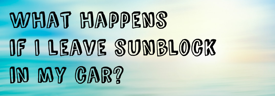 Can I use sunblock after it's been in a hot car?