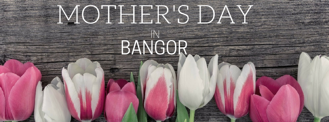 Brunch, Spa Days and Dances Highlight 2018 Mother's Day Events in the Bangor Area